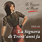 Play & Download Le canzoni del passato - La signora di trent'anni fa by Various Artists | Napster