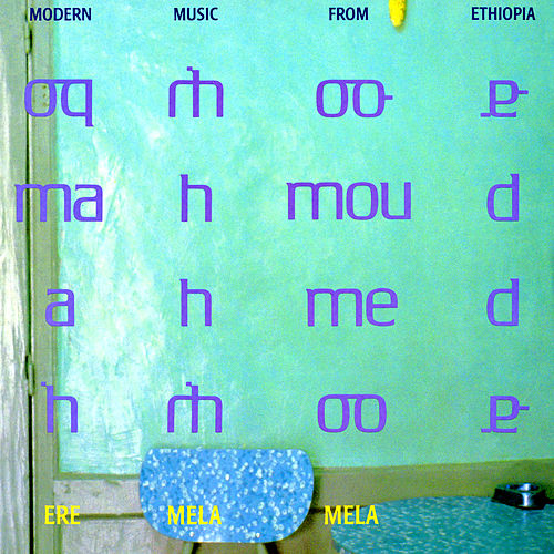 Ere Mela Mela - Modern Music From Ethiopia by Mahmoud Ahmed