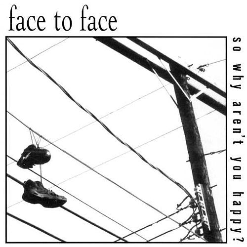 So Why Aren't You Happy? by Face to Face