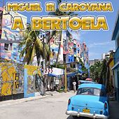 Play & Download A Bertoela by Miguel E I Carovana | Napster