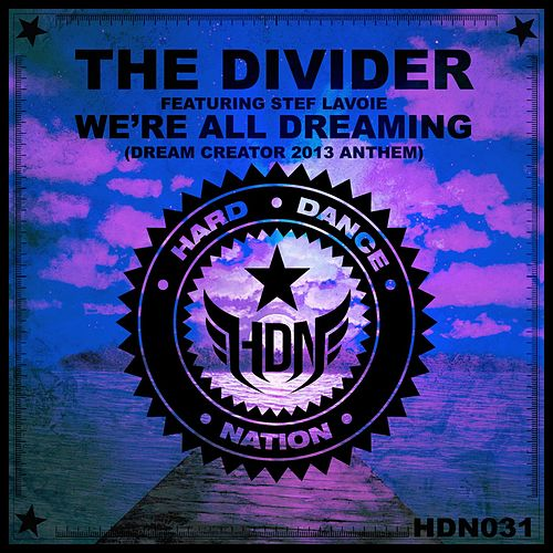 We're All Dreaming (Dream Creator 2013 Anthem) by Divider