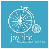 Play & Download Joy Ride: Classical Music for Cycling by Various Artists | Napster