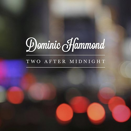 Two After Midnight by Dominic Hammond