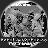 Total Devastation (Brain Drifting Mix) by Dj Overlead