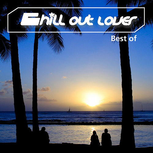 Play & Download Chill Out Lover - Best Of by Various Artists | Napster