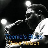 Play & Download Teenie's Blues by Oliver Nelson | Napster
