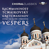 Choral Classics: Rachmaninoff & Tchaikovsky & Gretchaninov: Vespers - Liturgy of St. John Chrystostom by Various Artists