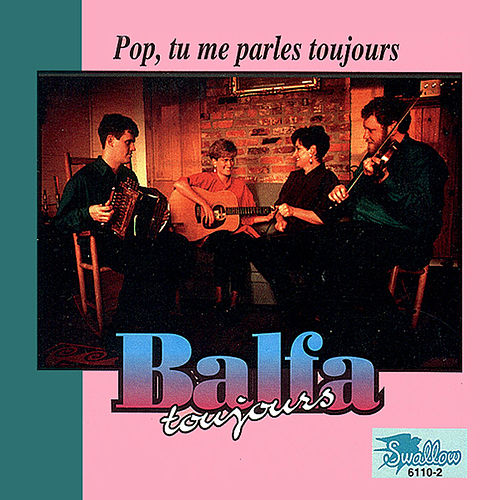 Pop, Tu Me Parles Toujours by Balfa Toujours
