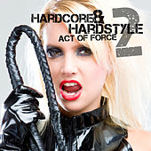 Play & Download Hardcore & Hardstyle - Act of Force, Vol. 2 by Various Artists | Napster