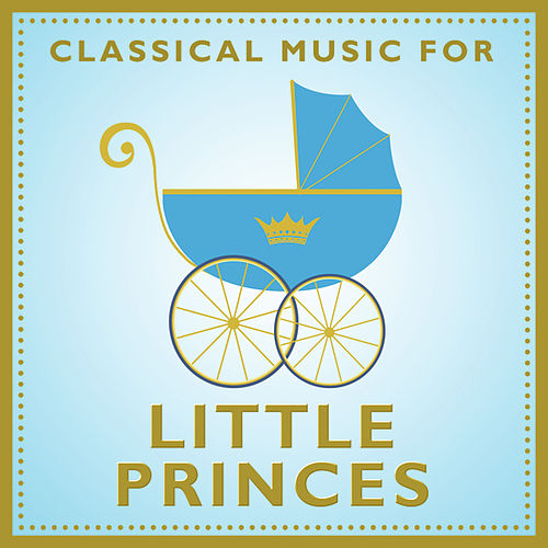Classical Music For Little Princes by Various Artists