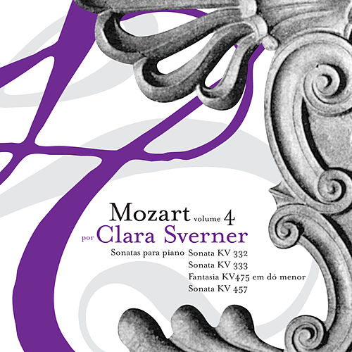Mozart: The Piano Sonatas Volume 4 - KV332, KV333, Fantasia KV475 in C Minor & KV457 de Clara Sverner