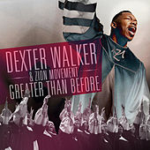 Greater Than Before by Dexter Walker & Zion Movement
