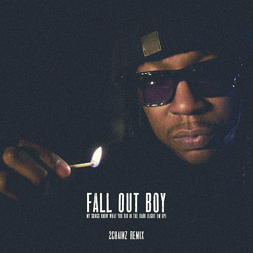 Play & Download My Songs Know What You Did In The Dark (2 Chainz Remix) by Fall Out Boy | Napster