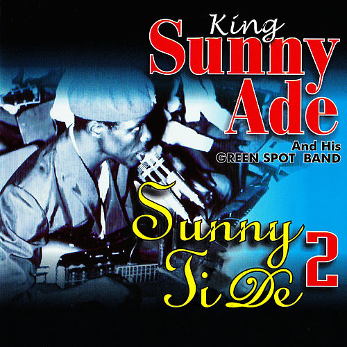 Play & Download Sunny Ti De Vol. 2 by King Sunny Ade | Napster