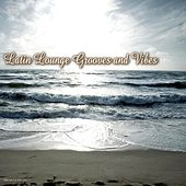 Play & Download Latin Lounge Grooves and Vibes by Various Artists | Napster