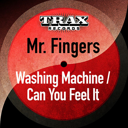 Washing Machine / Can You Feel It (Remastered) by Mr. Fingers