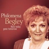 Here Today Gone Tomorrow by Philomena Begley