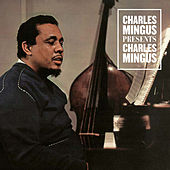 Play & Download Charles Mingus Presents Charles Mingus (Bonus Track Version) by Charles Mingus | Napster