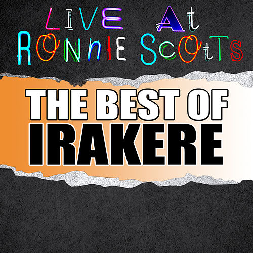 Live At Ronnie Scott's: The Best of Irakere by Irakere