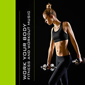 Work Your Body - Fitness and Workout Music by Various Artists