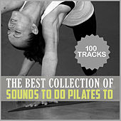Play & Download The Best Collection of Sounds to Do Pilates To by Various Artists | Napster