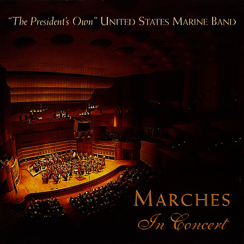 Play & Download Marches in Concert by United States Marine Band | Napster