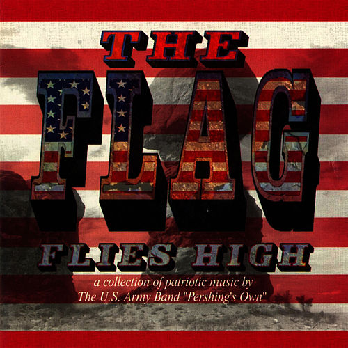 Play & Download The Flag Flies High by US Army Band | Napster