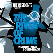 Play & Download The River Of Crime: Episodes 1-5 by The Residents | Napster