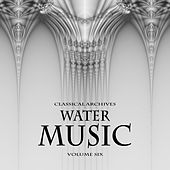 Classical Archives: Water Music, Vol. 6 by Various Artists
