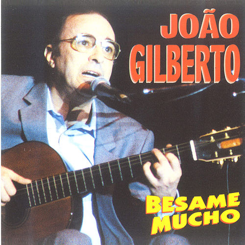 Play & Download Bésame Mucho by João Gilberto | Napster