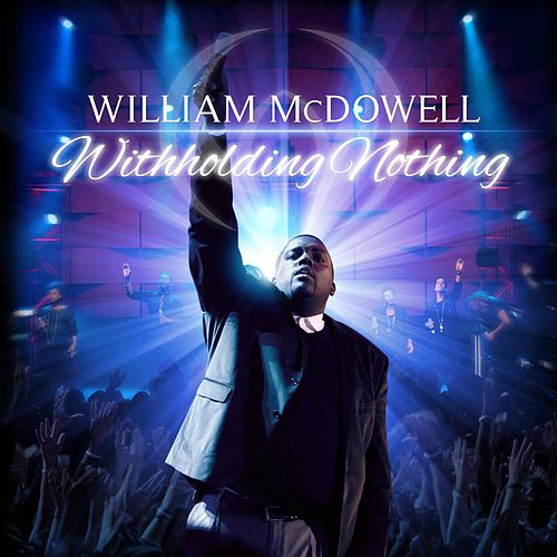 Withholding Nothing by William McDowell