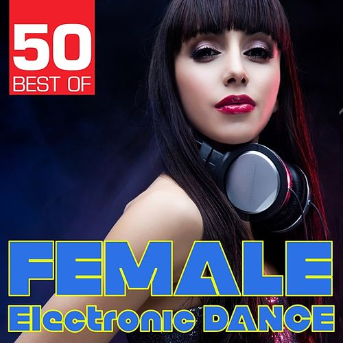 Play & Download 50 Best of Female Electronic Dance by Various Artists | Napster