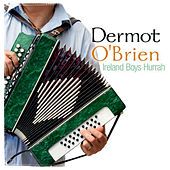 Play & Download Ireland Boys Hurrah by Dermot O'Brien | Napster