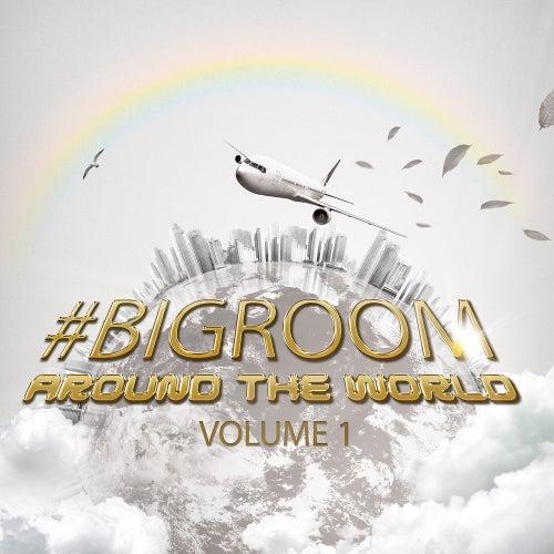 #bigroom Around the World Volume 1 by Various Artists