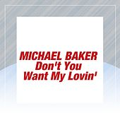 Play & Download Don't You Want My Lovin' by Michael Baker | Napster