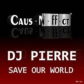 Play & Download Save Our World by DJ Pierre | Napster