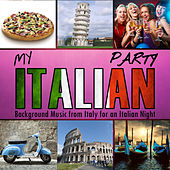 My Italian Party. Background Music from Italy for an Italian Night by Various Artists