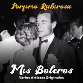Play & Download Porfirio Rubirosa: Mis Boleros by Various Artists | Napster