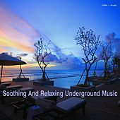 Play & Download Soothing and Relaxing Underground Music by Various Artists | Napster