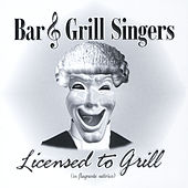 Play & Download Licensed to Grill by The Bar and Grill Singers | Napster