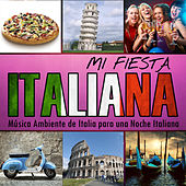 Play & Download Mi Fiesta Italiana. Música Ambiente de Italia para una Noche Italiana by Various Artists | Napster