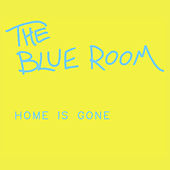 Home Is Gone by Blue Room