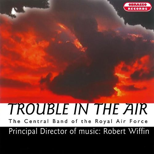 Play & Download Trouble in the Air by The Central Band Of The Royal Air Force | Napster