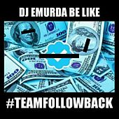 Team Followback (2013) by DJ Emurda