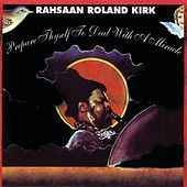 Play & Download Prepare Thyself To Deal With A Miracle by Rahsaan Roland Kirk | Napster