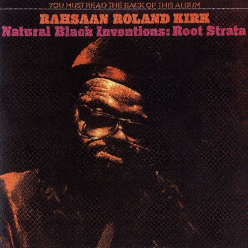 Play & Download Natural Black Inventions: Root Strata by Rahsaan Roland Kirk | Napster
