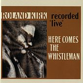 Play & Download Here Comes The Whistleman [Live] by Rahsaan Roland Kirk | Napster