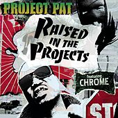 Play & Download Raised In The Projects (Clean Version) by Project Pat | Napster