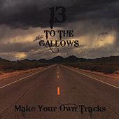 Play & Download Make Your Own Tracks by 13 To The Gallows | Napster