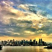Play & Download Chill House Music Café in New York by Various Artists | Napster